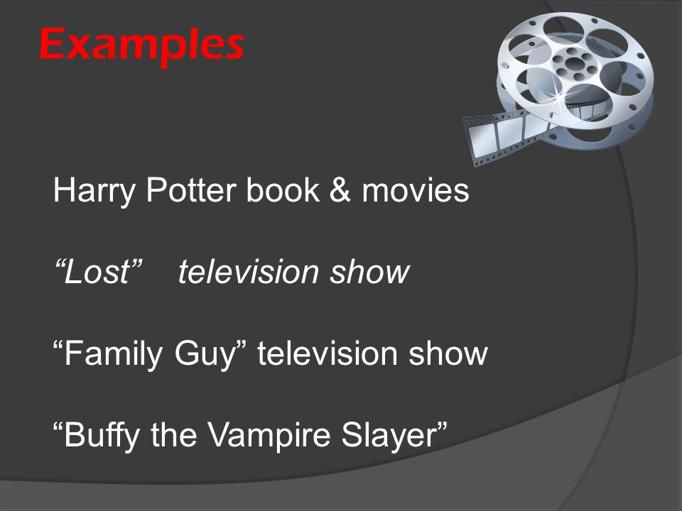 """Examples Harry Potter book & movies """"Lost"""" television show """"Family Guy"""" television show """"Buffy the Vampire Slayer"""""""
