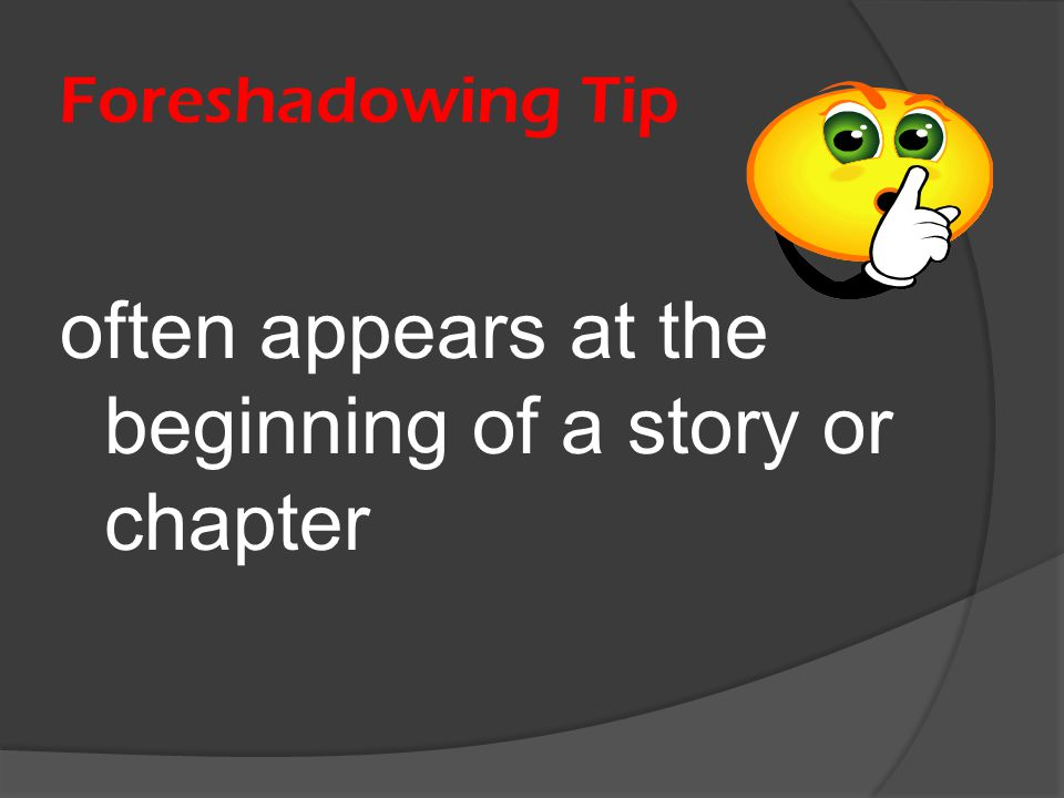 Foreshadowing Tip often appears at the beginning of a story or chapter