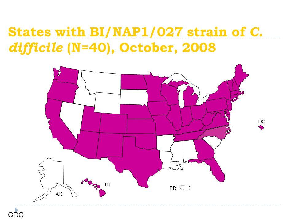States with BI/NAP1/027 strain of C. difficile (N=40), October, 2008 DC PR AK HI CDC