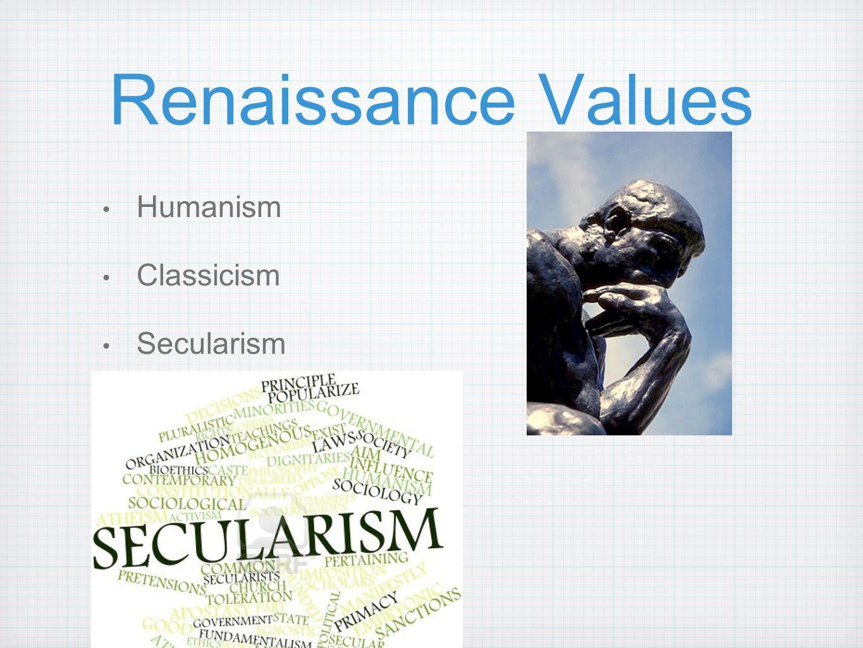 Renaissance Values Humanism Classicism Secularism