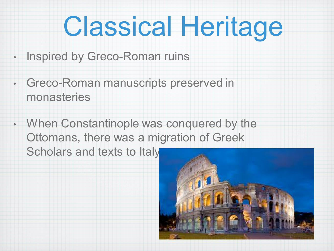 Classical Heritage Inspired by Greco-Roman ruins Greco-Roman manuscripts preserved in monasteries When Constantinople was conquered by the Ottomans, t