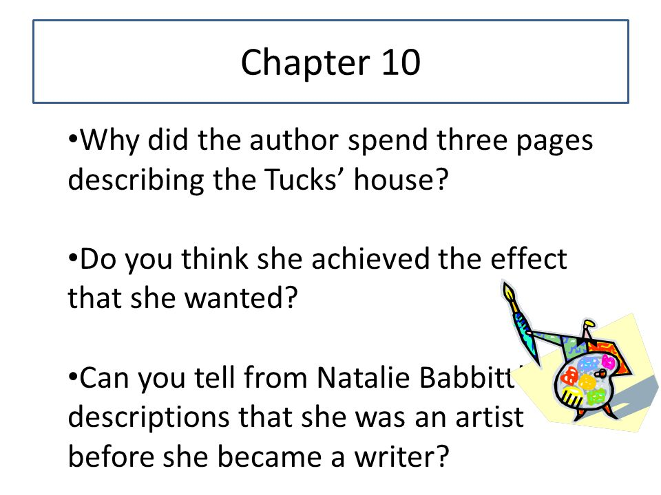 Chapter 10 Why did the author spend three pages describing the Tucks' house? Do you think she achieved the effect that she wanted? Can you tell from N