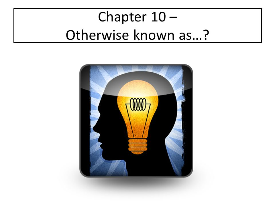 Chapter 10 – Otherwise known as…?