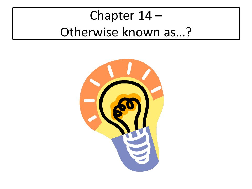 Chapter 14 – Otherwise known as…?