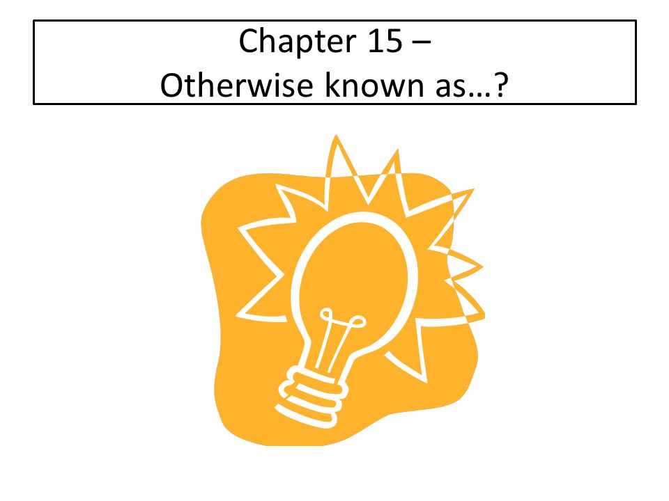 Chapter 15 – Otherwise known as…?