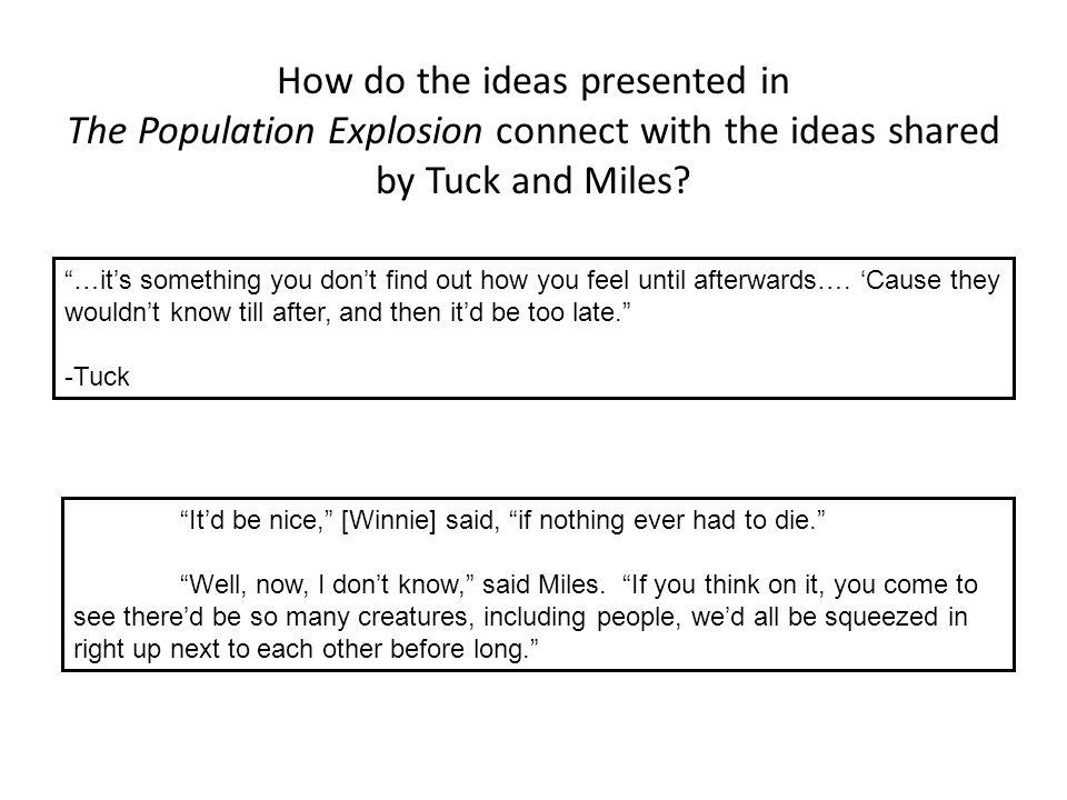 "How do the ideas presented in The Population Explosion connect with the ideas shared by Tuck and Miles? ""…it's something you don't find out how you fe"