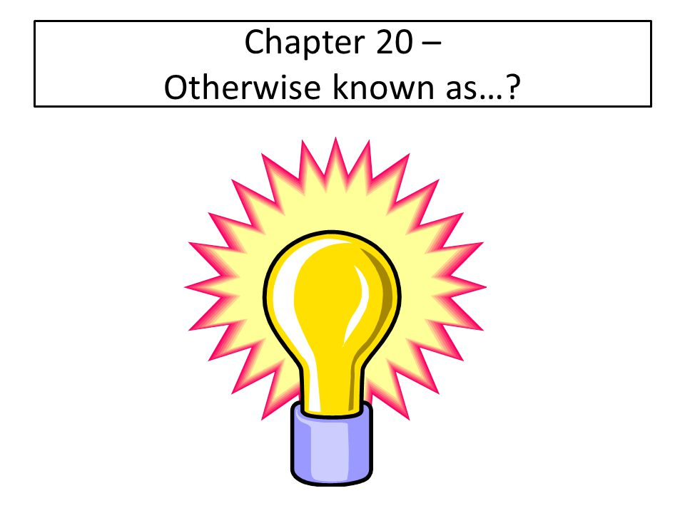 Chapter 20 – Otherwise known as…?
