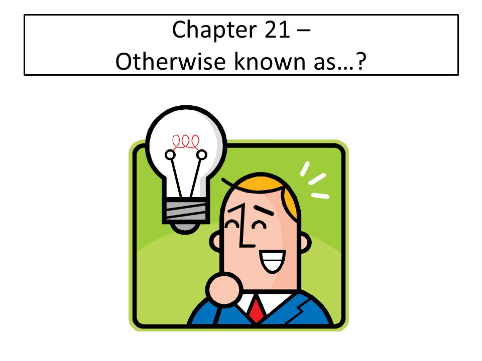 Chapter 21 – Otherwise known as…?