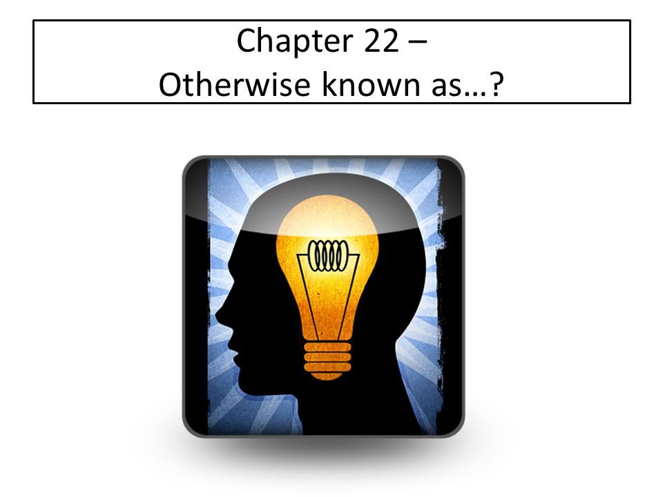 Chapter 22 – Otherwise known as…?