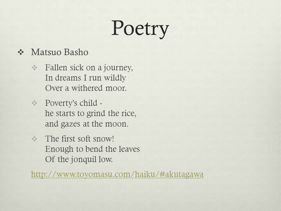  Matsuo Basho  Fallen sick on a journey, In dreams I run wildly Over a withered moor.