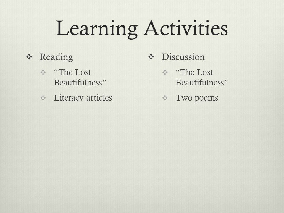 Learning Activities  Reading  The Lost Beautifulness  Literacy articles  Discussion  The Lost Beautifulness  Two poems