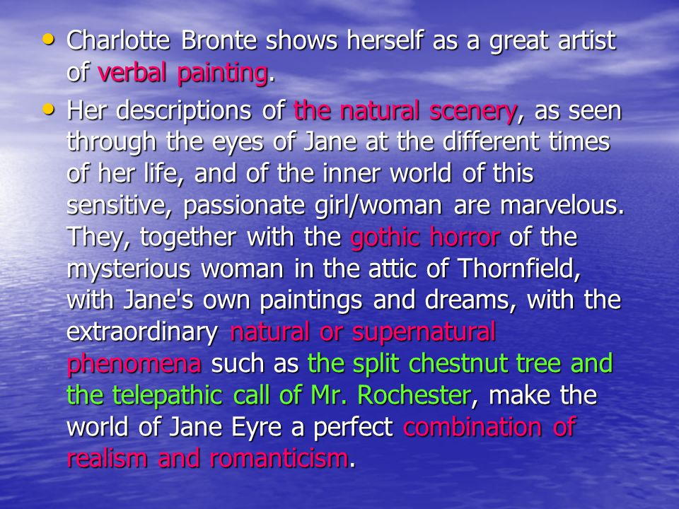 Charlotte Bronte shows herself as a great artist of verbal painting. Charlotte Bronte shows herself as a great artist of verbal painting. Her descript