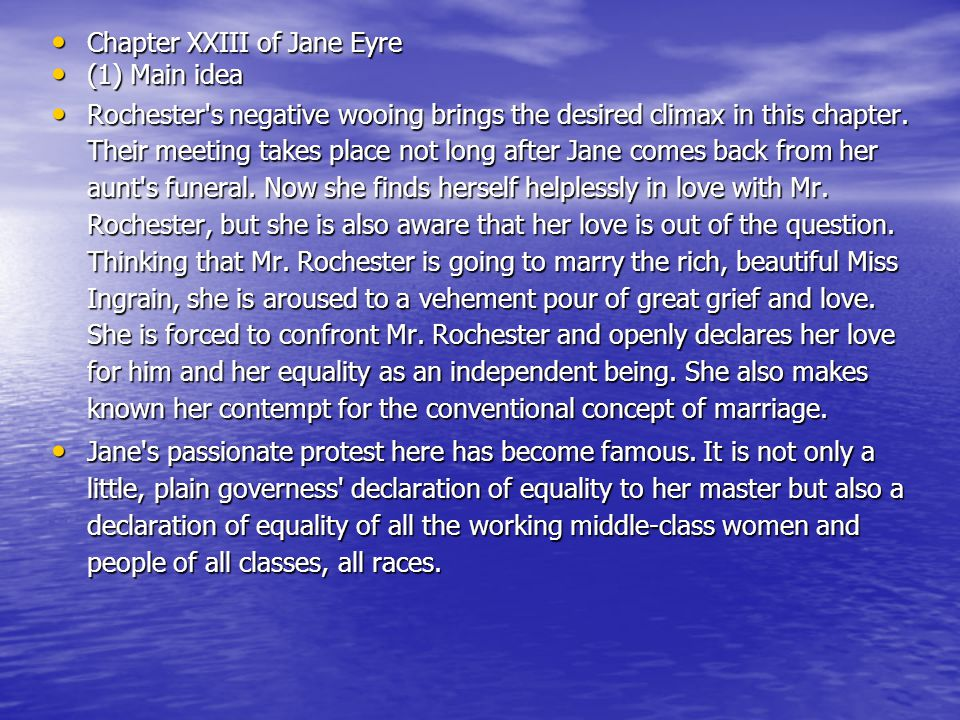 Chapter XXIII of Jane Eyre Chapter XXIII of Jane Eyre (1) Main idea (1) Main idea Rochester s negative wooing brings the desired climax in this chapter.