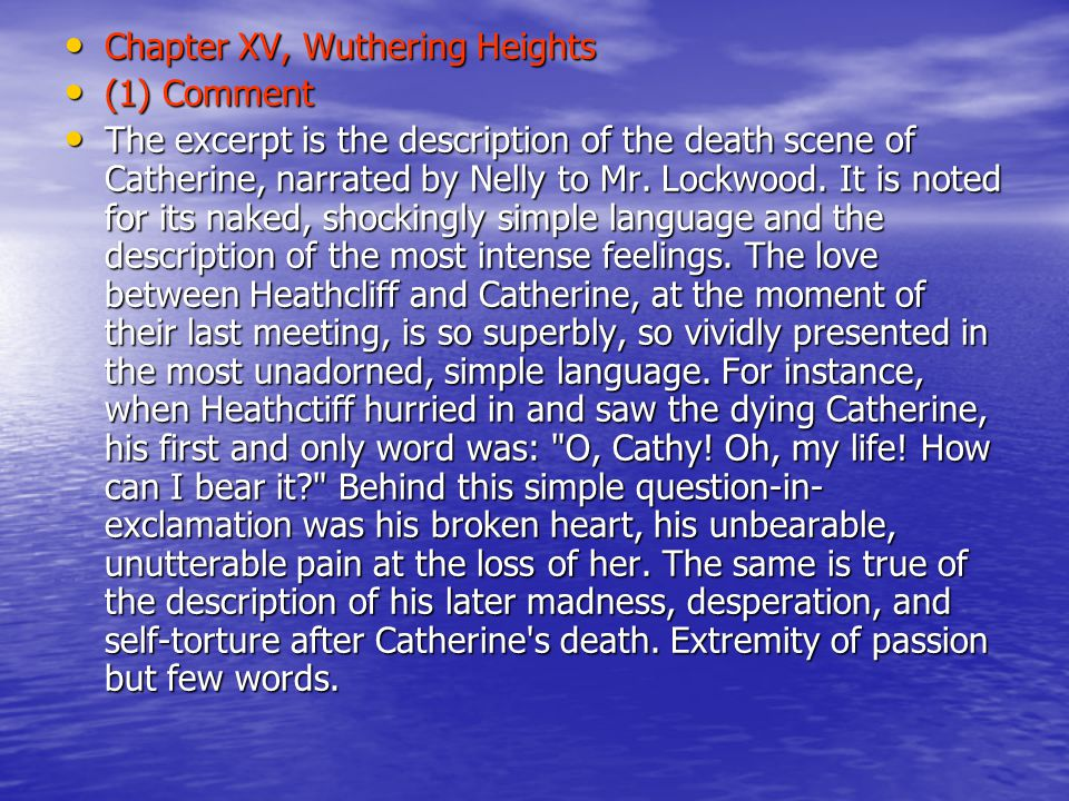 Chapter XV, Wuthering Heights Chapter XV, Wuthering Heights (1) Comment (1) Comment The excerpt is the description of the death scene of Catherine, narrated by Nelly to Mr.