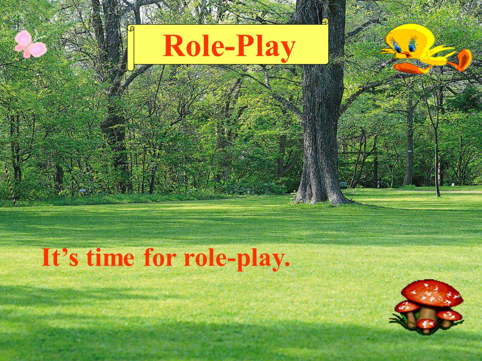 Role-Play It's time for role-play.