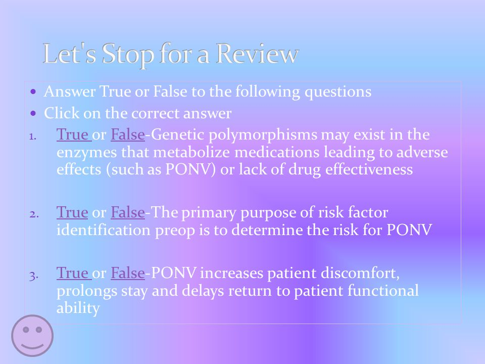 PONV is a significant concern because It exacerbates patient discomfort Increases risk for suture dehiscence, esophageal rupture, aspiration and subcutaneous emphysema Prolonged postoperative hospital stays Delayed return of patient functional ability Need for additional drug treatment and nursing care increases cost of care Kapoor, 2008