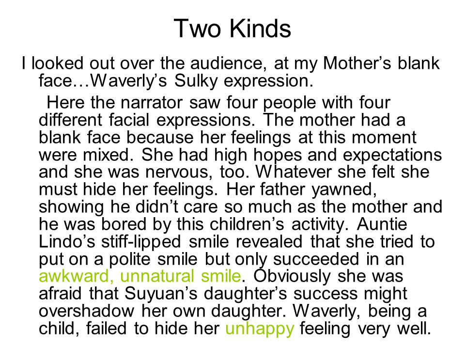 Two Kinds I looked out over the audience, at my Mother's blank face…Waverly's Sulky expression. Here the narrator saw four people with four different