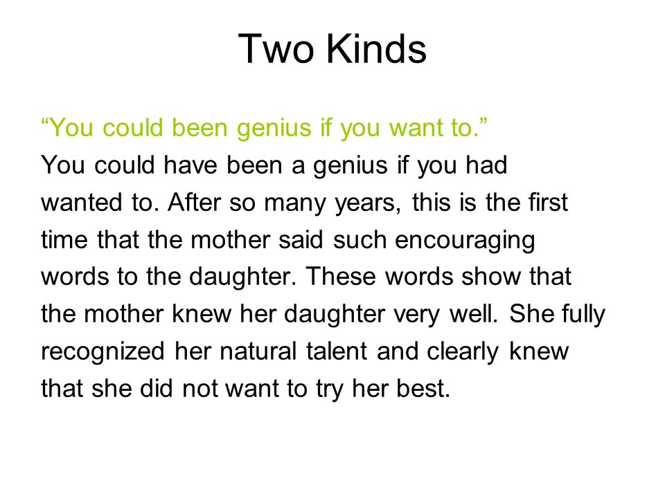 """Two Kinds """"You could been genius if you want to."""" You could have been a genius if you had wanted to. After so many years, this is the first time that"""