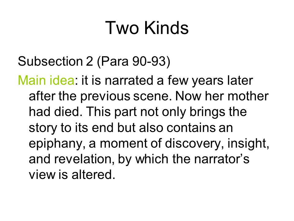 Two Kinds Subsection 2 (Para 90-93) Main idea: it is narrated a few years later after the previous scene. Now her mother had died. This part not only