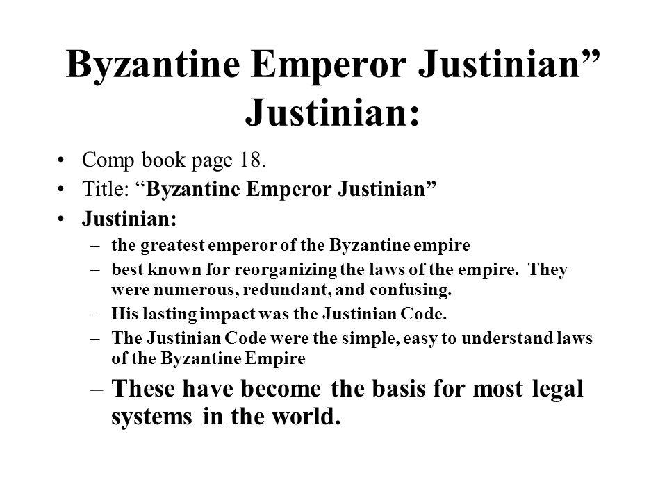 """Byzantine Emperor Justinian"""" Justinian: Comp book page 18. Title: """"Byzantine Emperor Justinian"""" Justinian: –the greatest emperor of the Byzantine empi"""