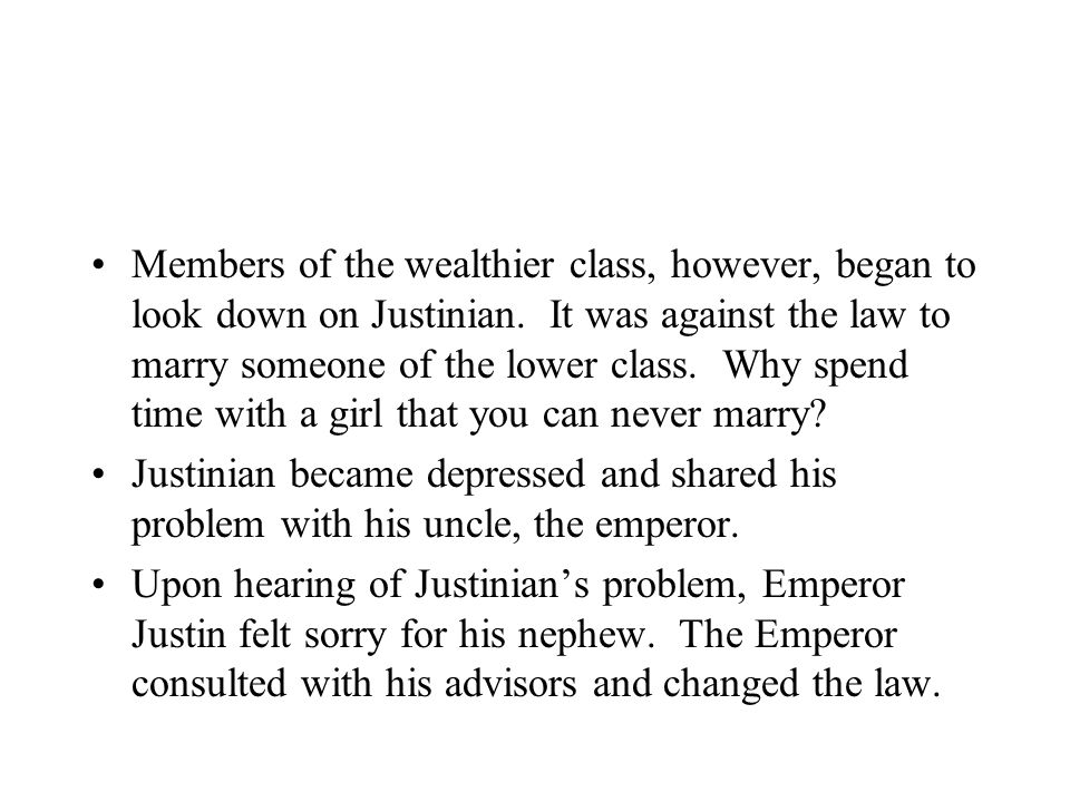 Members of the wealthier class, however, began to look down on Justinian.