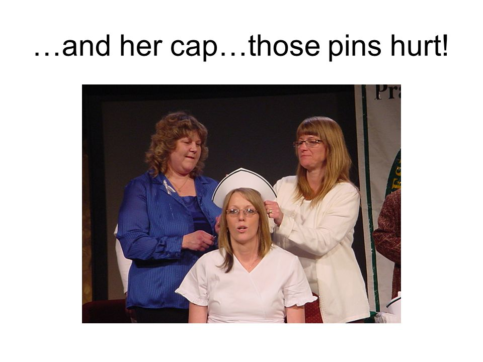 …and her cap…those pins hurt!