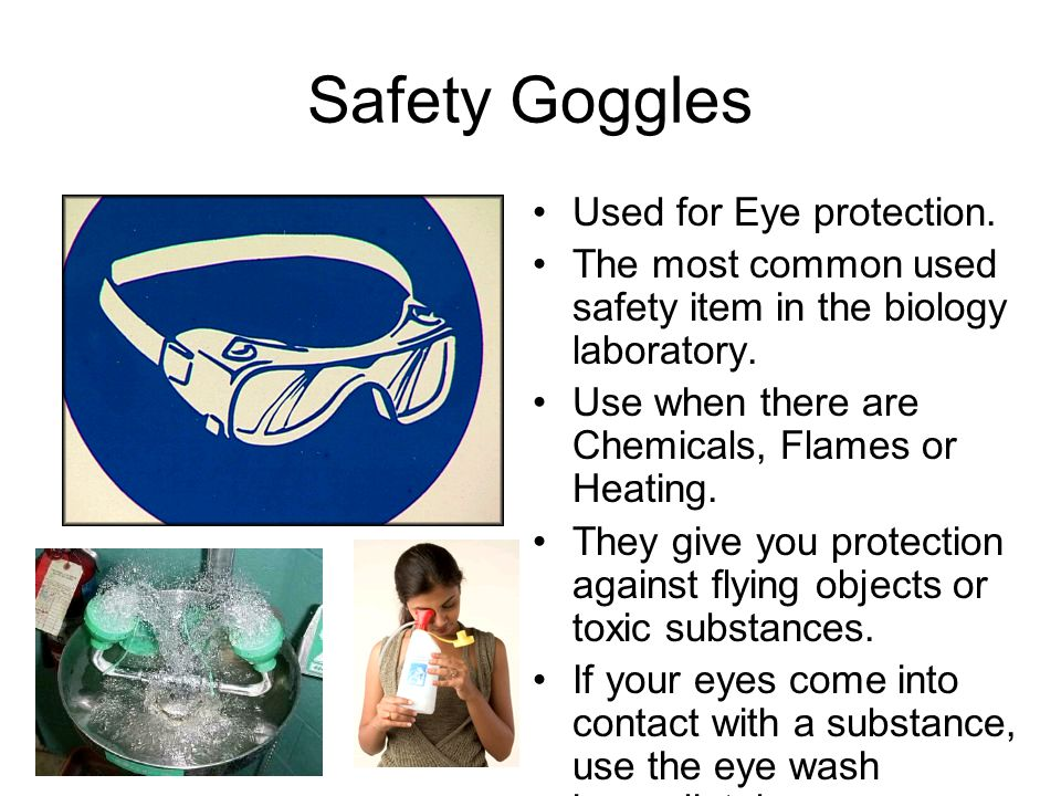Safety Goggles Used for Eye protection.The most common used safety item in the biology laboratory.