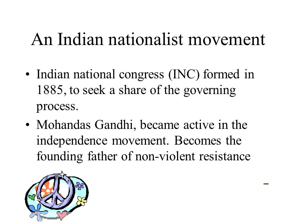 An Indian nationalist movement Indian national congress (INC) formed in 1885, to seek a share of the governing process.
