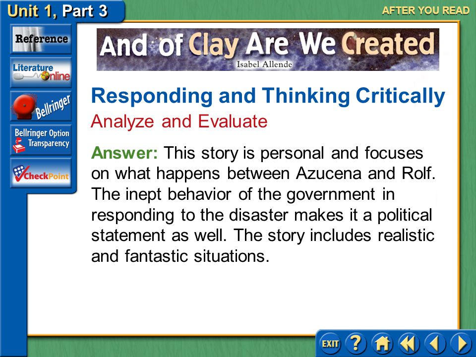 Unit 1, Part 3 And of Clay Are We Created 7.One critic wrote that Allende is capable of moving between the personal and the political, between reality and fantasy. Do these observations apply to this story.