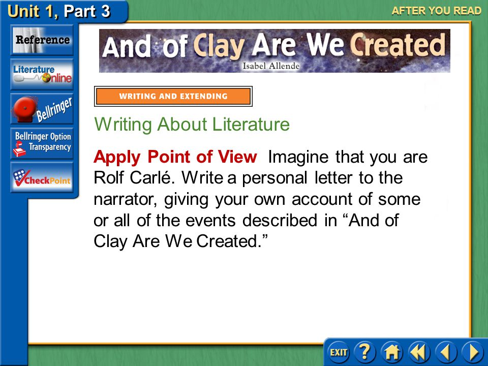 Unit 1, Part 3 And of Clay Are We Created AFTER YOU READ Academic Vocabulary Practice and Apply Answer: He looked at his subjects through the lens of a camera and did not get emotionally involved in their plights.