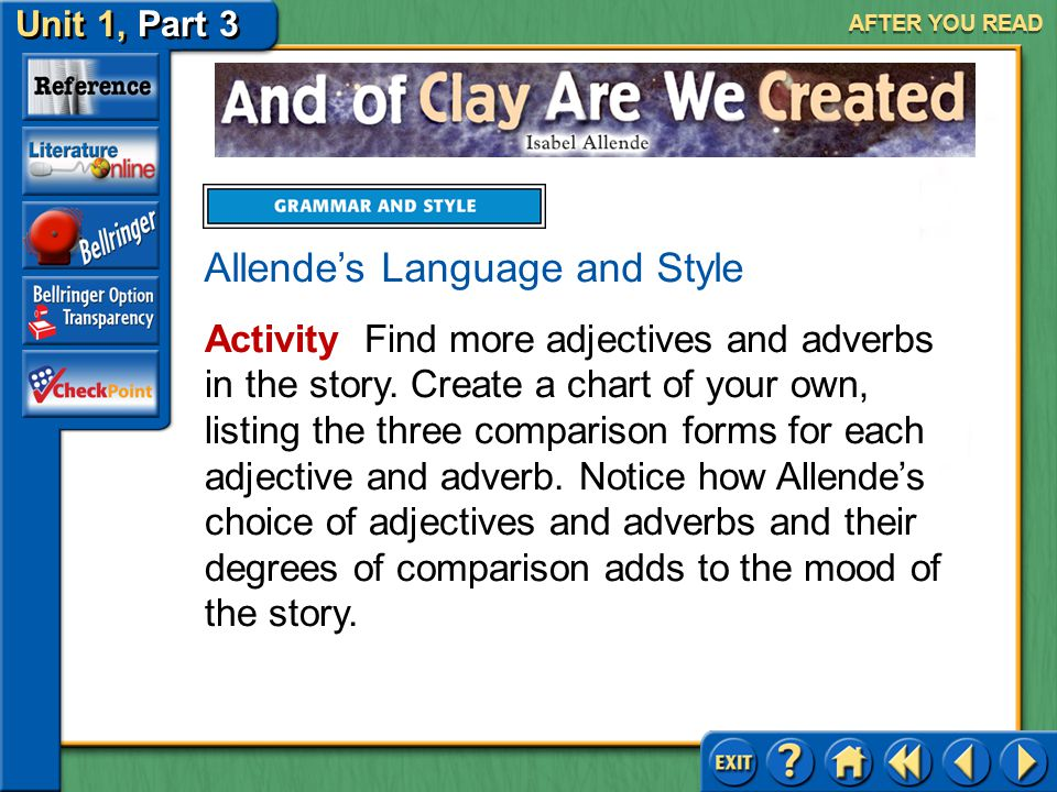 Unit 1, Part 3 And of Clay Are We Created AFTER YOU READ Here is one way to list the adjectives and adverbs underlined above in their three degrees of comparison.
