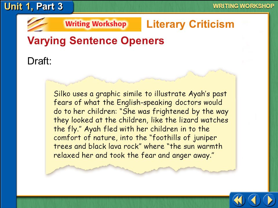 Unit 1, Part 3 Writing Workshop WRITING WORKSHOP Varying Sentence Openers Avoid beginning consecutive sentences with it, the, or a noun or pronoun.