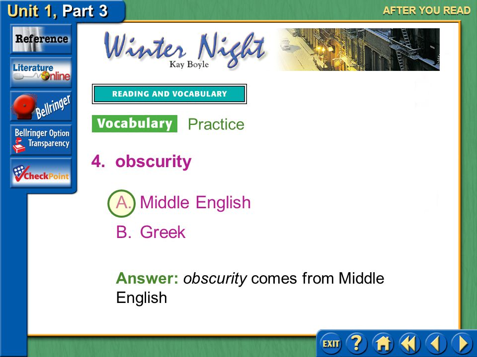 Unit 1, Part 3 Winter Night AFTER YOU READ Practice 3.singular A.Latin B.Old English Answer: singular comes from Latin singularis, meaning separate or extraordinary