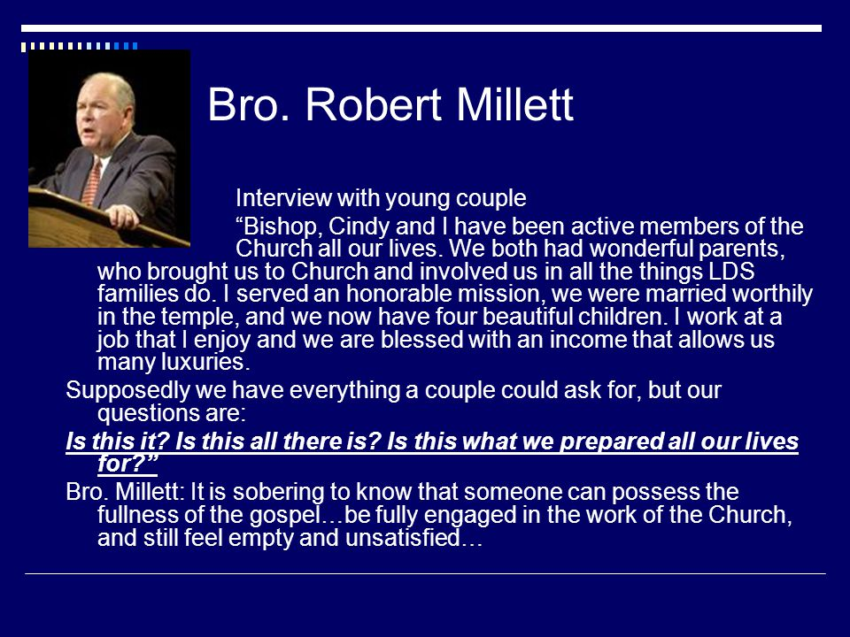 """Bro. Robert Millett Interview with young couple """"Bishop, Cindy and I have been active members of the Church all our lives. We both had wonderful paren"""
