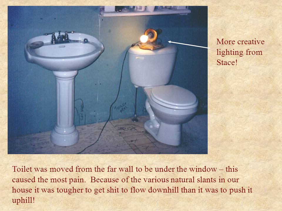 Toilet was moved from the far wall to be under the window – this caused the most pain. Because of the various natural slants in our house it was tough