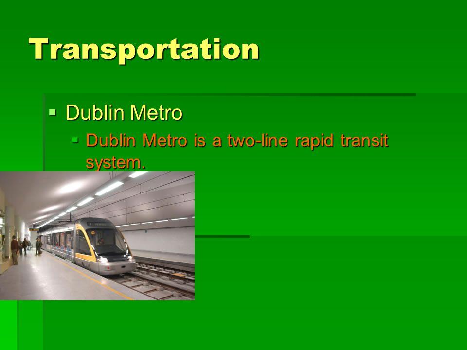 Transportation  Dublin Metro  Dublin Metro is a two-line rapid transit system.