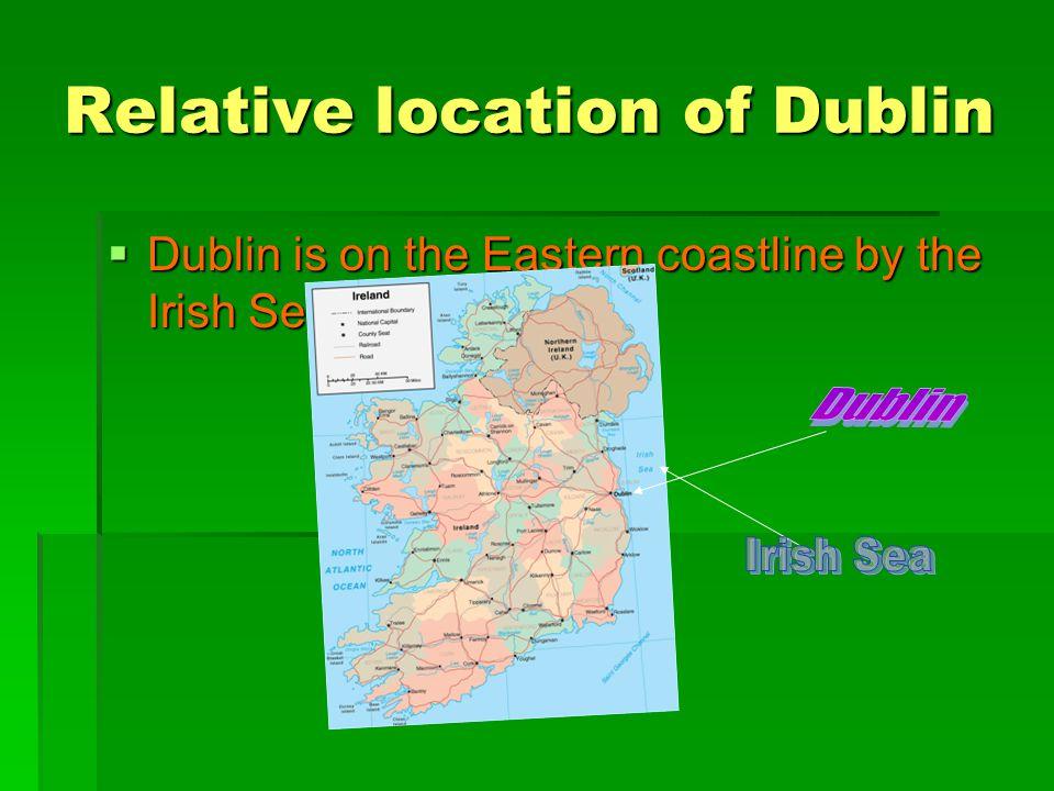Relative location of Dublin  Dublin is on the Eastern coastline by the Irish Sea.