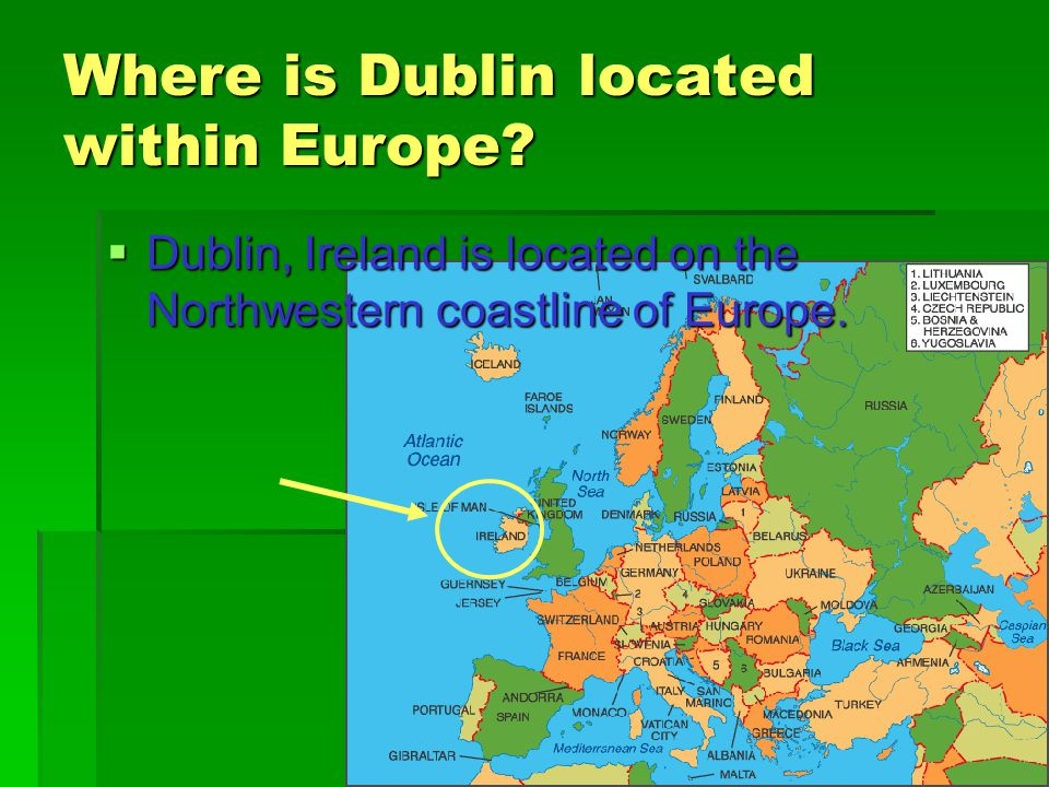 Where is Dublin located within Europe?  Dublin, Ireland is located on the Northwestern coastline of Europe.