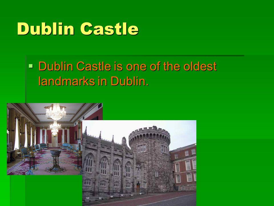 Dublin Castle  Dublin Castle is one of the oldest landmarks in Dublin.