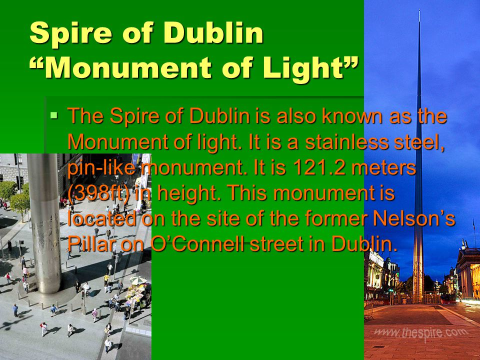 """Spire of Dublin """"Monument of Light""""  The Spire of Dublin is also known as the Monument of light. It is a stainless steel, pin-like monument. It is 12"""
