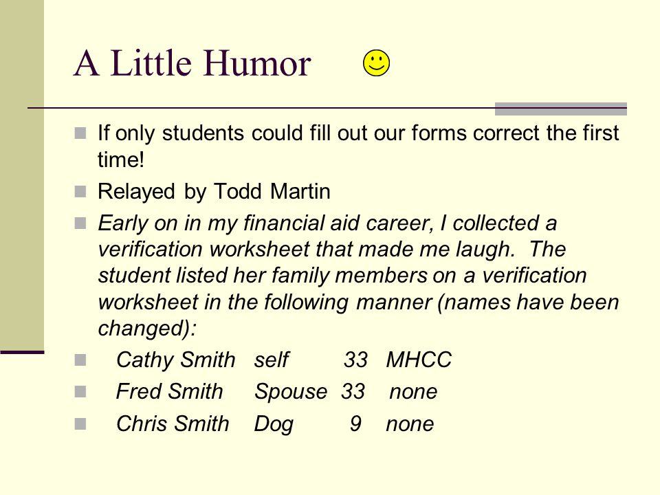 A Little Humor If only students could fill out our forms correct the first time.