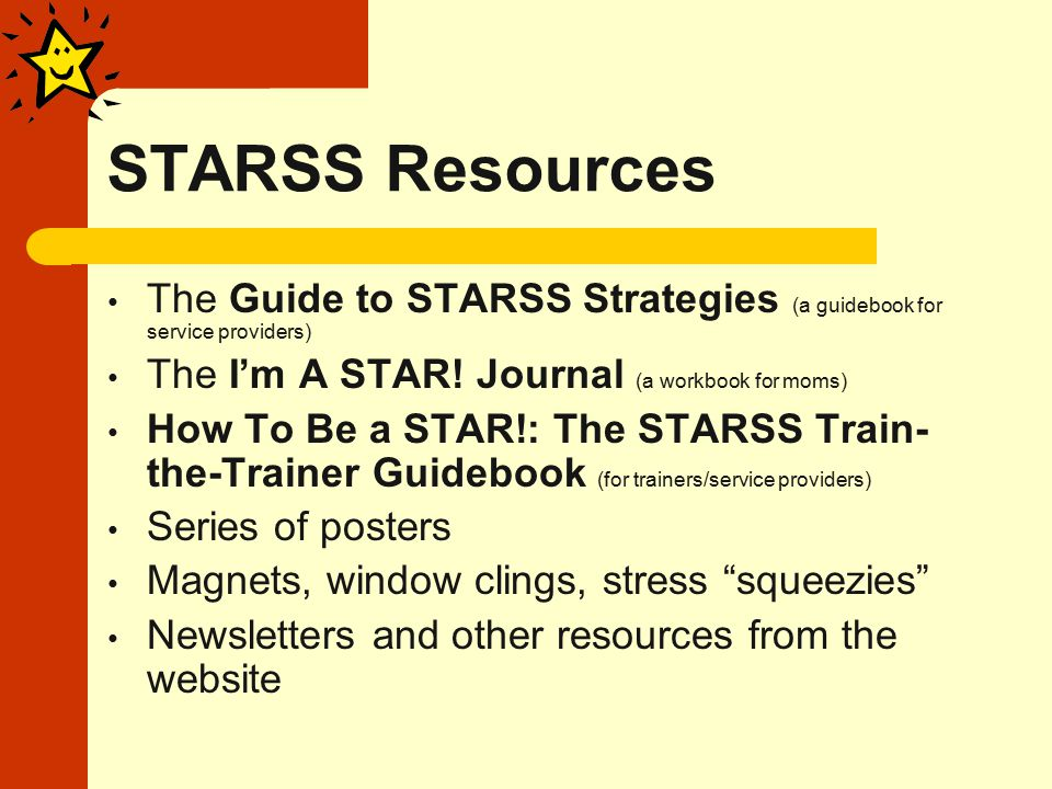 STARSS Resources The Guide to STARSS Strategies (a guidebook for service providers) The I'm A STAR.