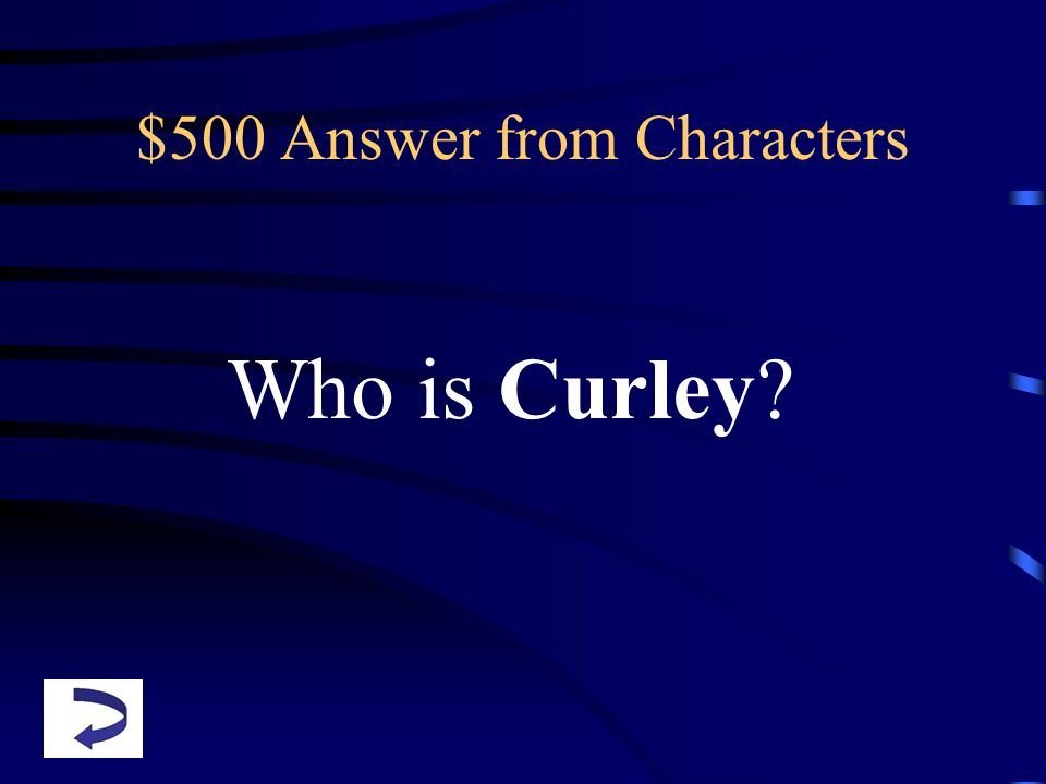 $500 Answer from Characters Who is Curley?