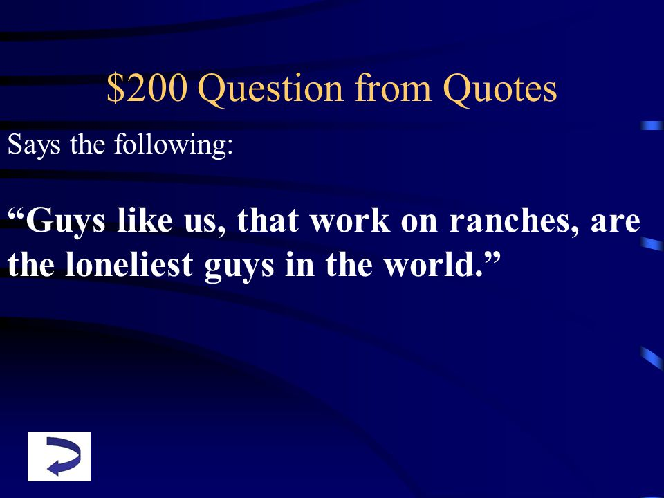 $200 Question from Quotes Says the following: Guys like us, that work on ranches, are the loneliest guys in the world.