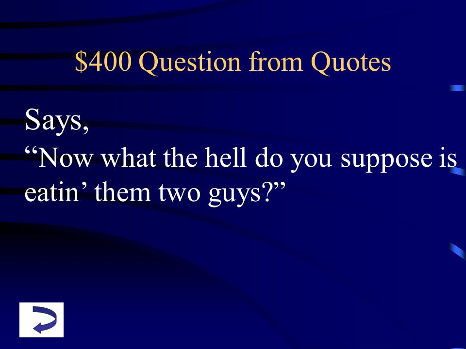 $400 Question from Quotes Says, Now what the hell do you suppose is eatin' them two guys?