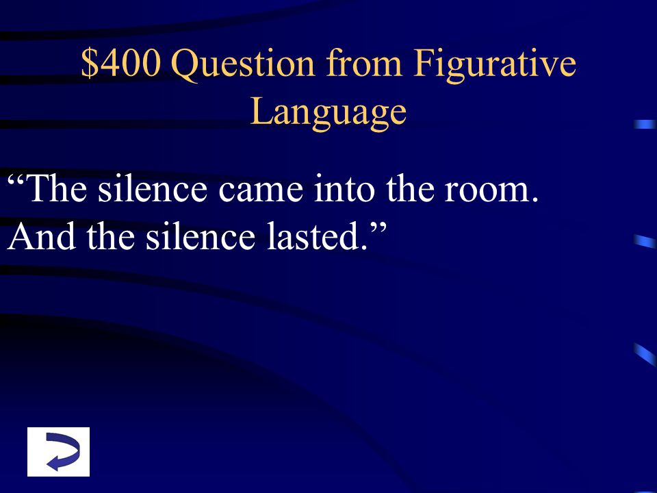 $400 Question from Figurative Language The silence came into the room. And the silence lasted.