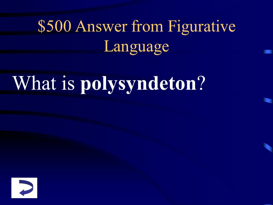 $500 Answer from Figurative Language What is polysyndeton