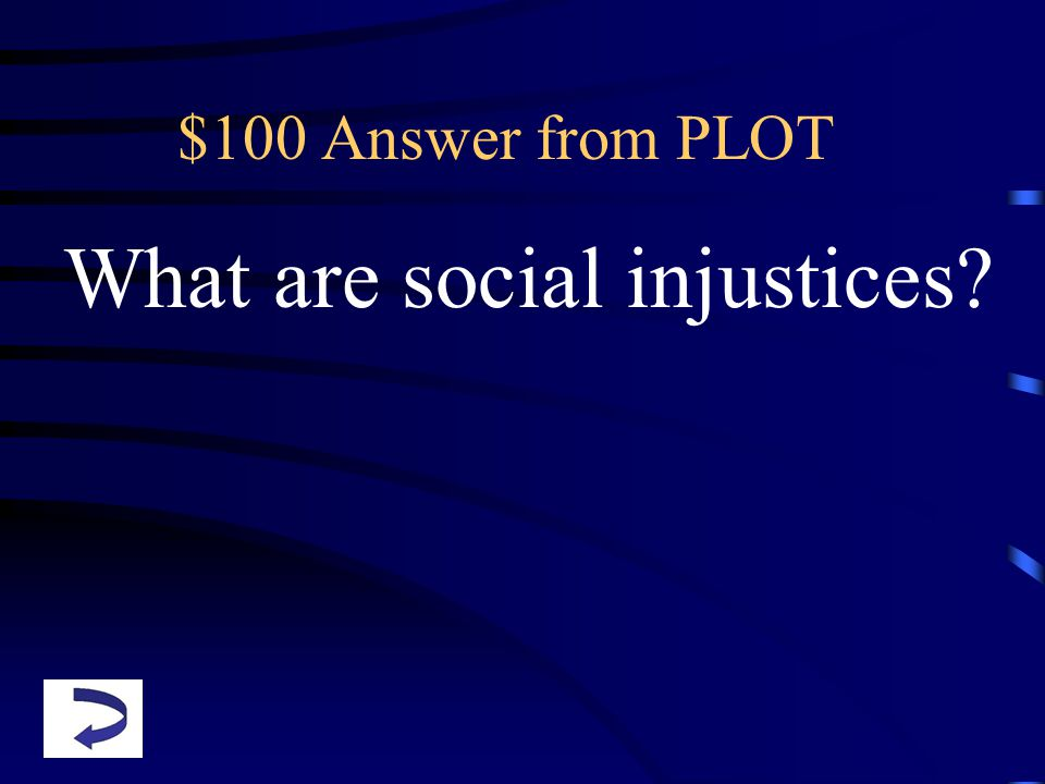 $100 Answer from PLOT What are social injustices