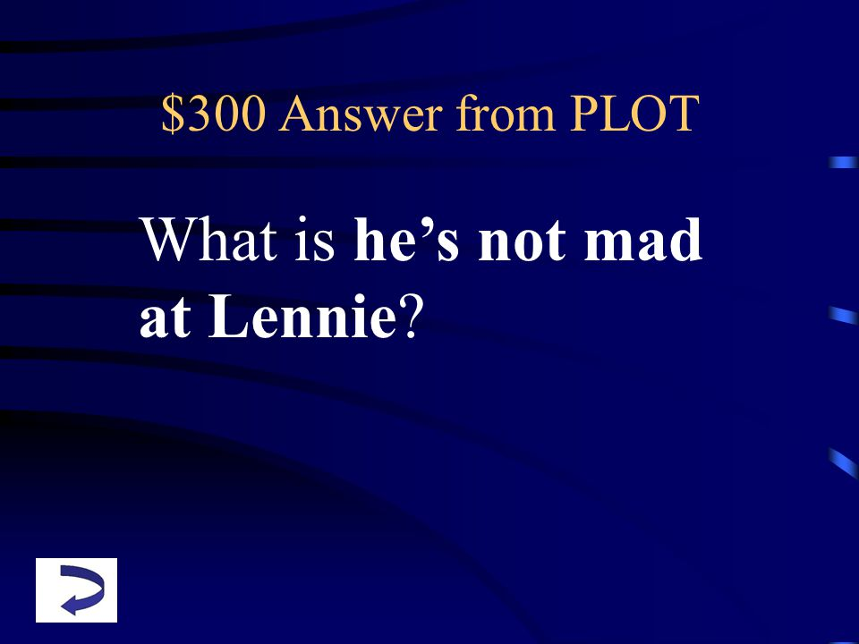$300 Answer from PLOT What is he's not mad at Lennie