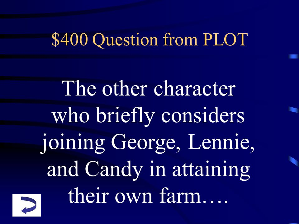 $400 Question from PLOT The other character who briefly considers joining George, Lennie, and Candy in attaining their own farm….